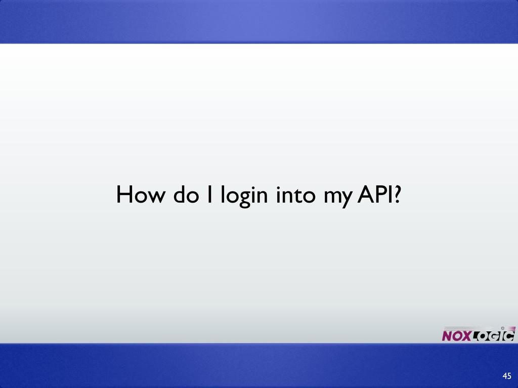 How do I login into my API? 45