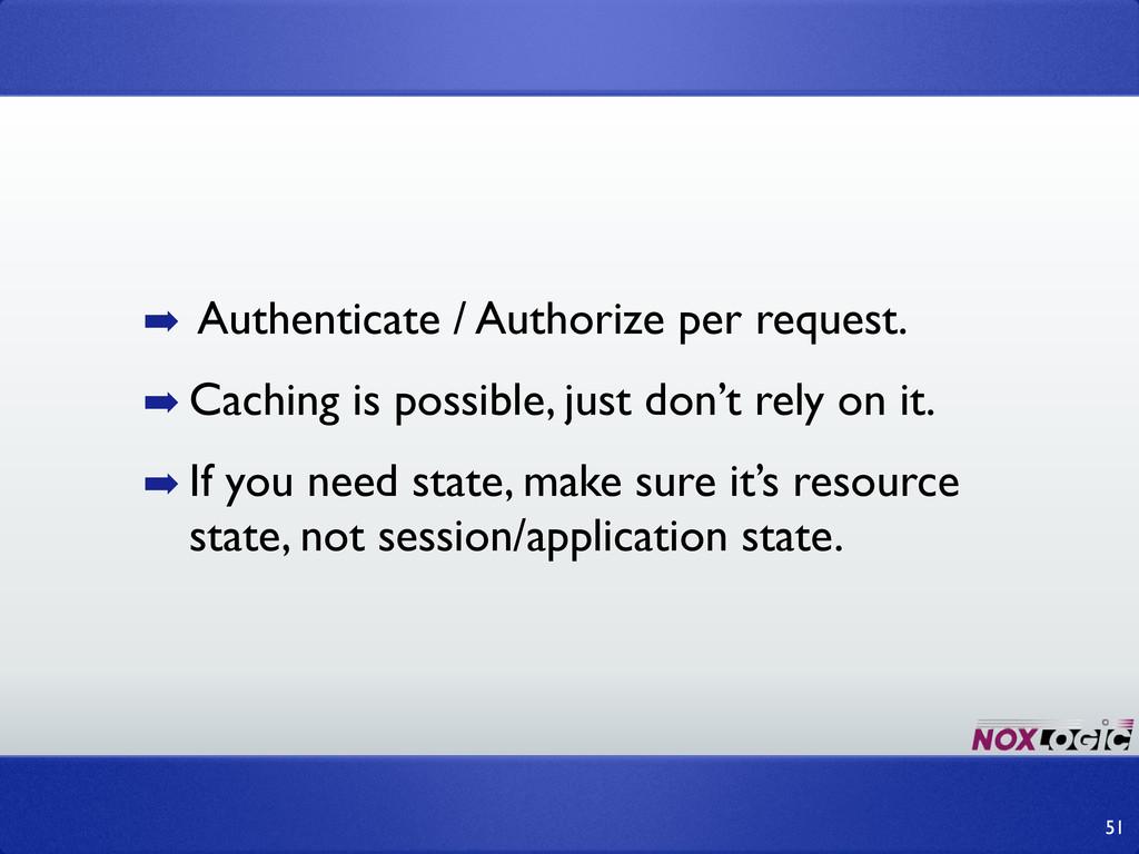 ➡ Authenticate / Authorize per request. ➡ Cachi...