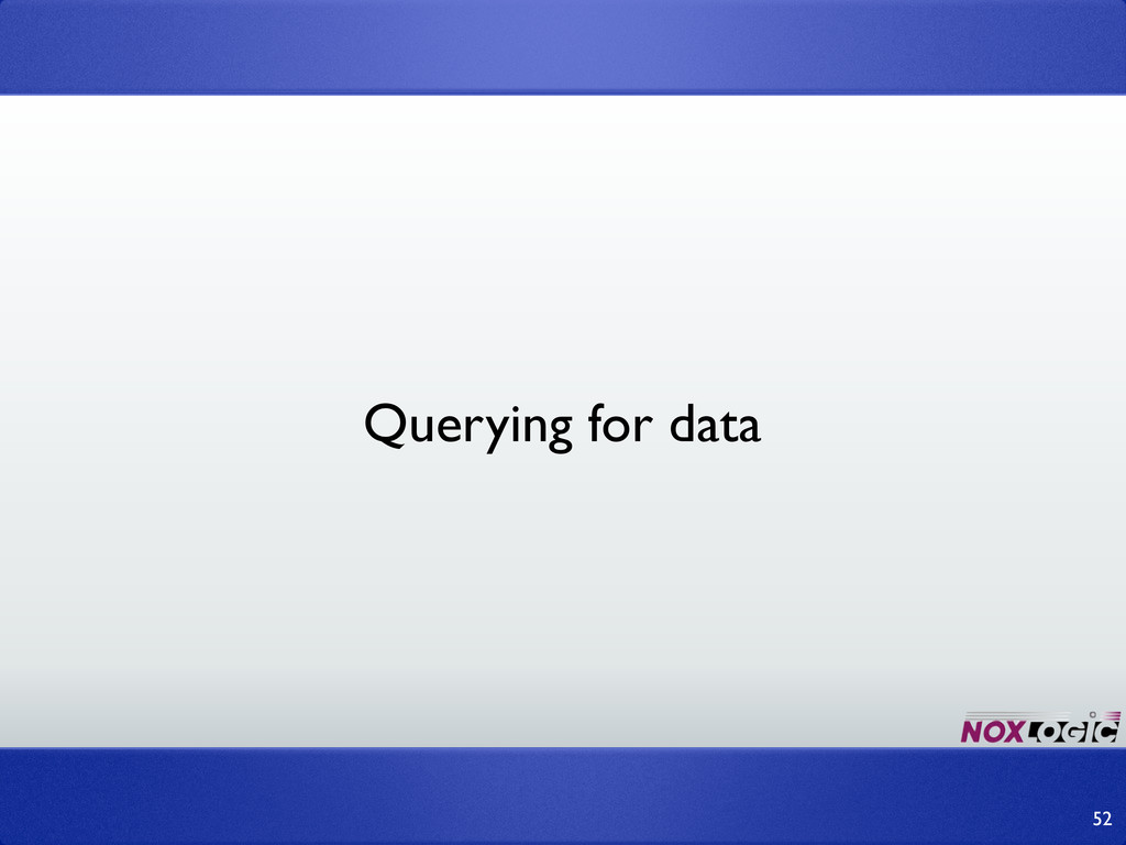 52 Querying for data