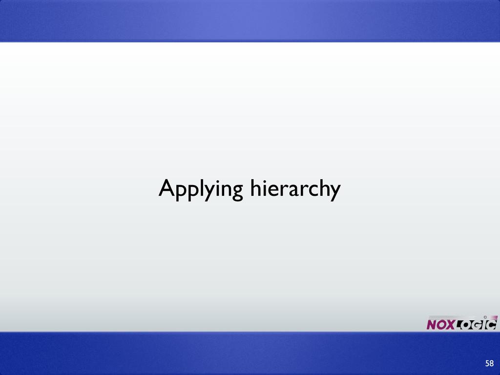 58 Applying hierarchy