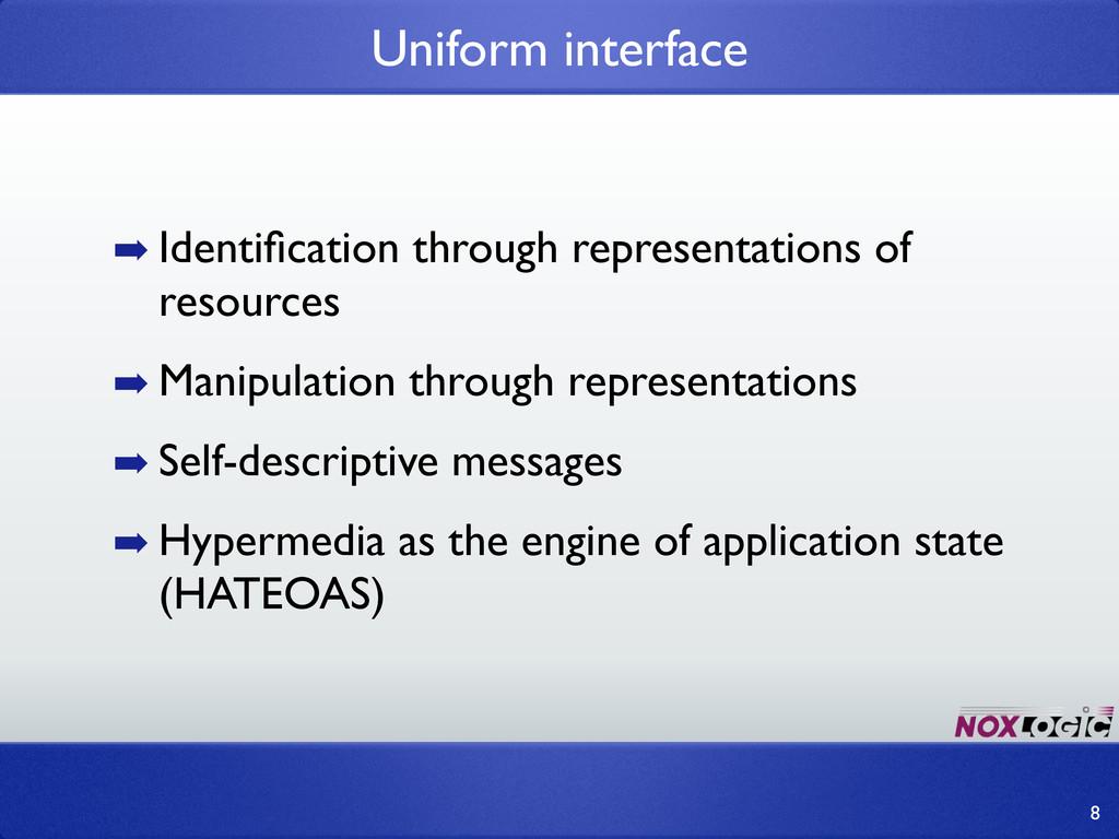 Uniform interface 8 ➡ Identification through rep...
