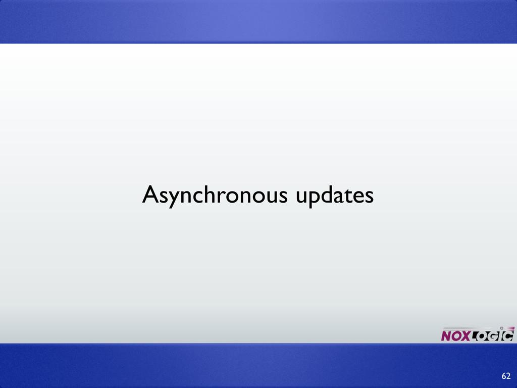 62 Asynchronous updates