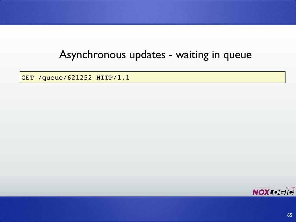 65 GET /queue/621252 HTTP/1.1 Asynchronous upda...