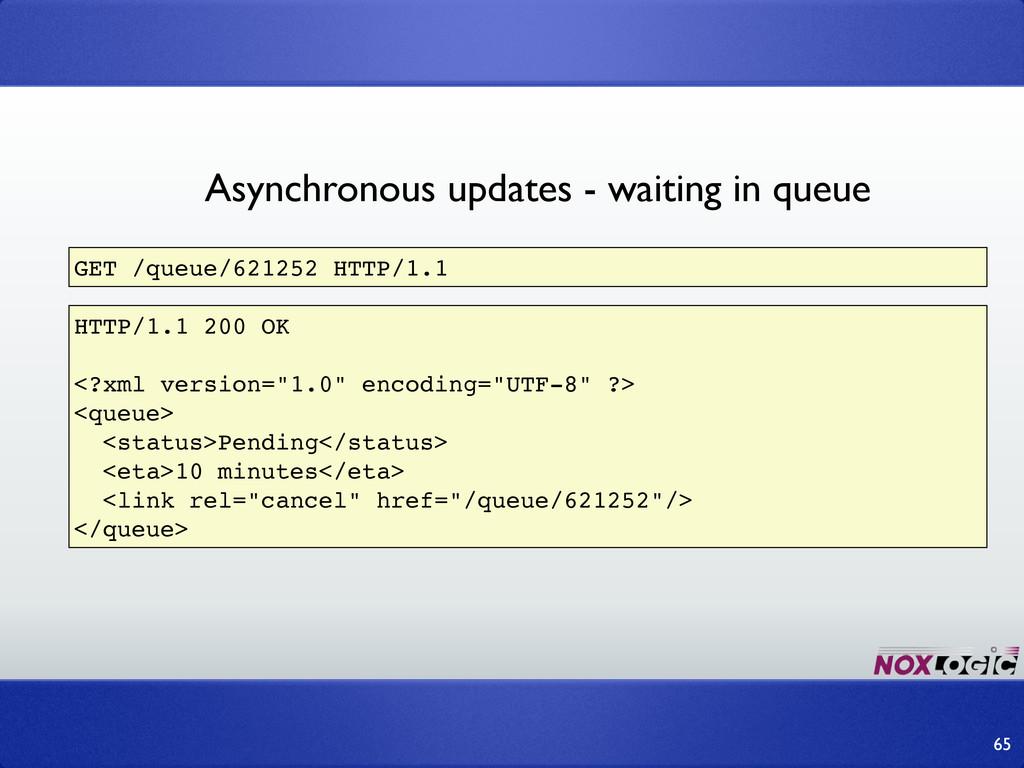 65 GET /queue/621252 HTTP/1.1 HTTP/1.1 200 OK <...