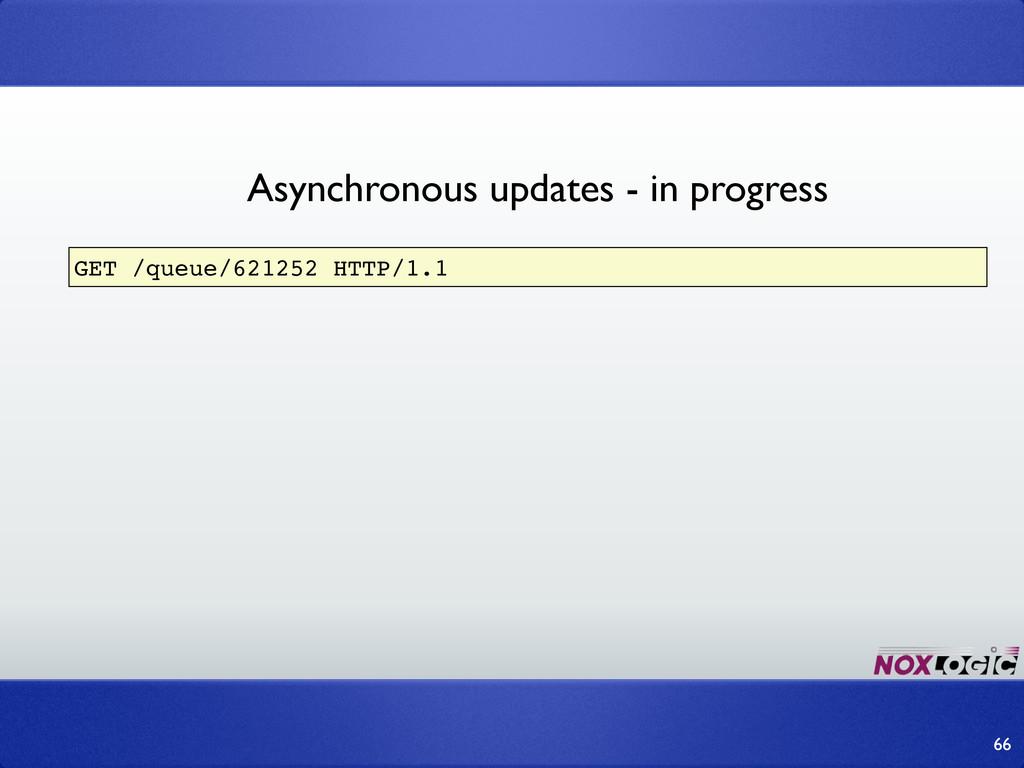66 GET /queue/621252 HTTP/1.1 Asynchronous upda...