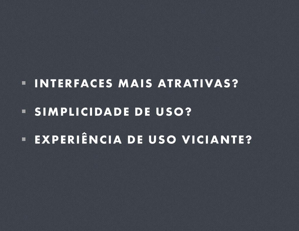  INTERFACES MAIS ATRATIVAS?  SIMPLICIDADE D...