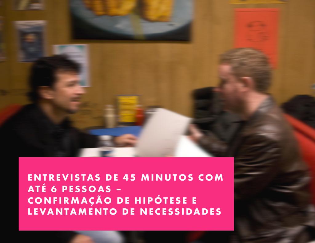 ENTREVISTAS DE 45 MINUTOS COM ATÉ 6 PESSOAS – C...