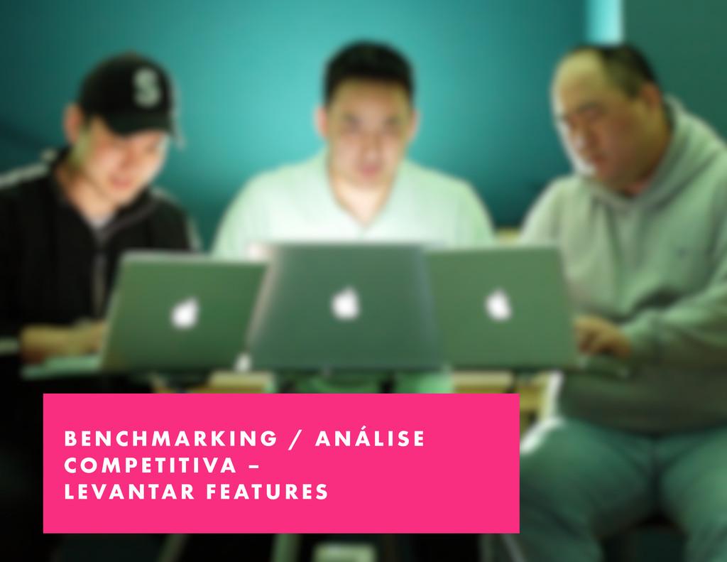 BENCHMARKING / ANÁLISE COMPE TITIVA – LEVANTAR ...