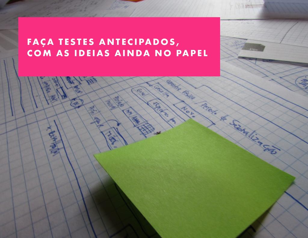 FAÇA TESTES ANTECIPADOS, COM AS IDEIAS AINDA NO...