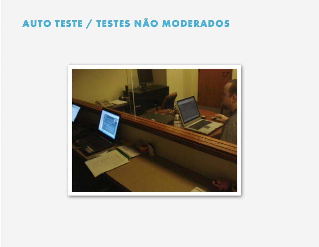 AUTO TESTE / TESTES NÃO MODERADOS