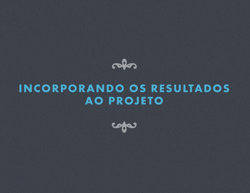 INCORPORANDO OS RESULTADOS AO PROJETO 8 7