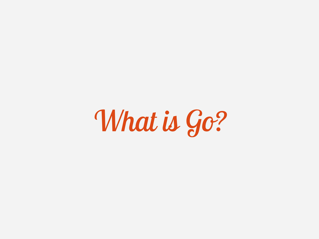 What is Go? What is Go?