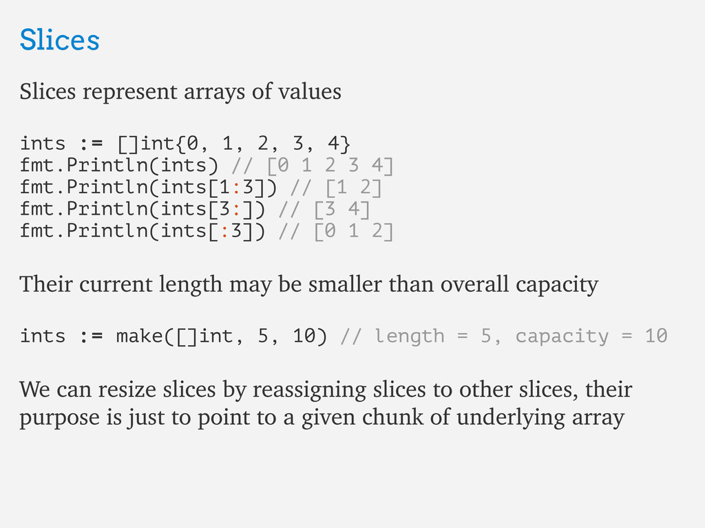 Slices Slices Slices represent arrays of values...