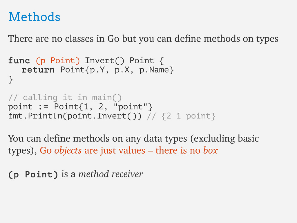 Methods Methods There are no classes in Go but ...