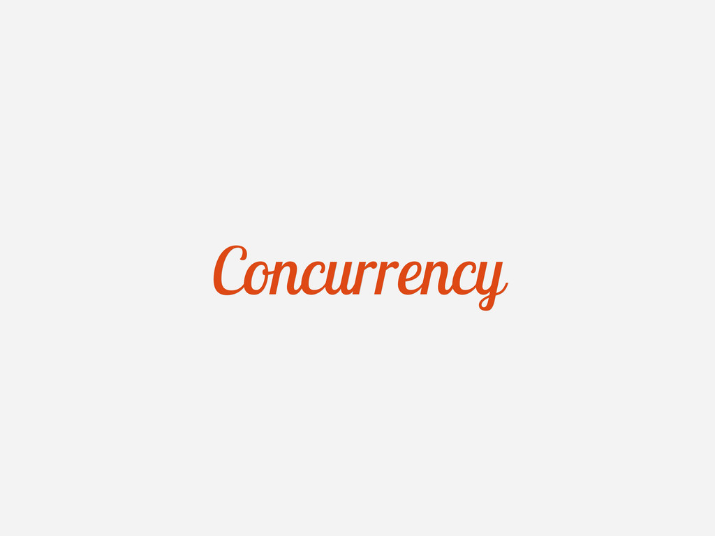 Concurrency Concurrency