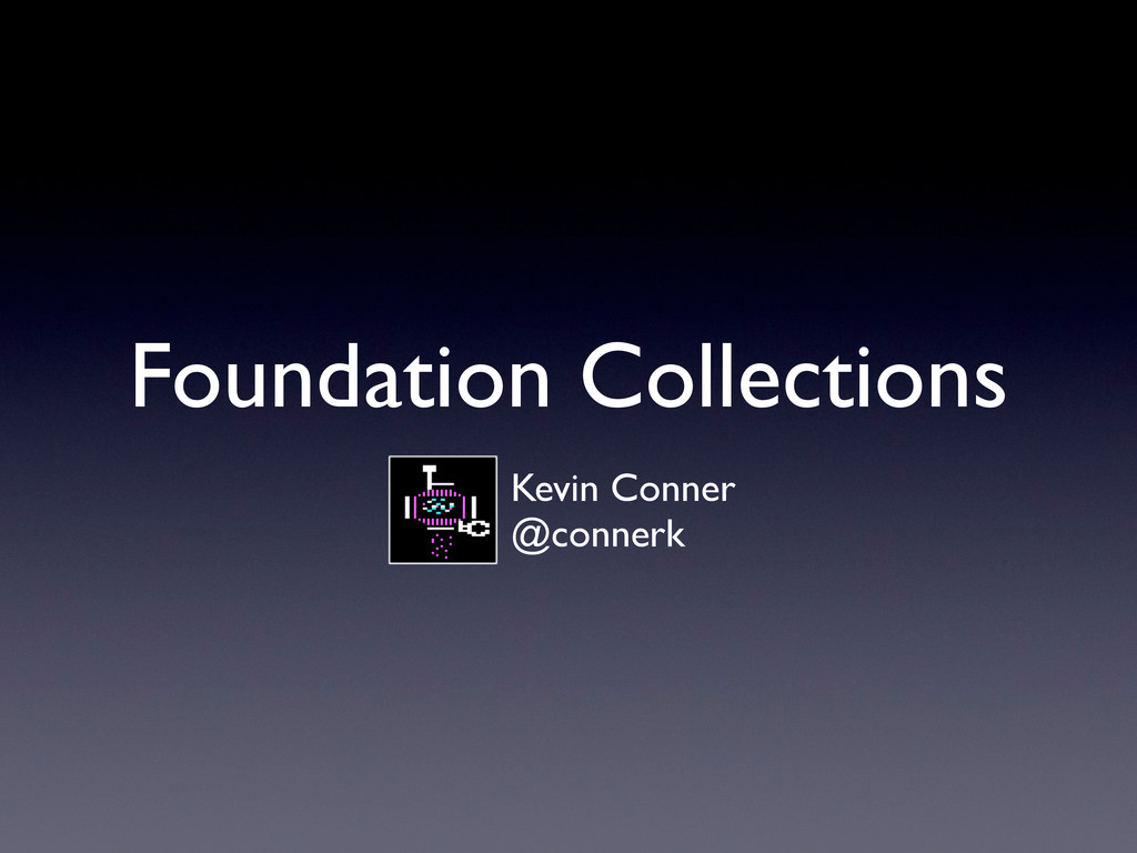 Foundation Collections Kevin Conner @connerk