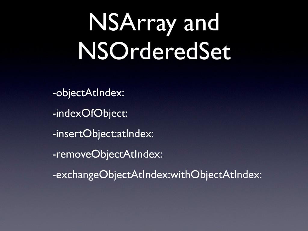 NSArray and NSOrderedSet • -objectAtIndex: • -i...