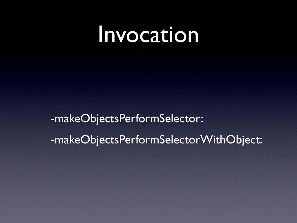 Invocation • -makeObjectsPerformSelector: • -ma...