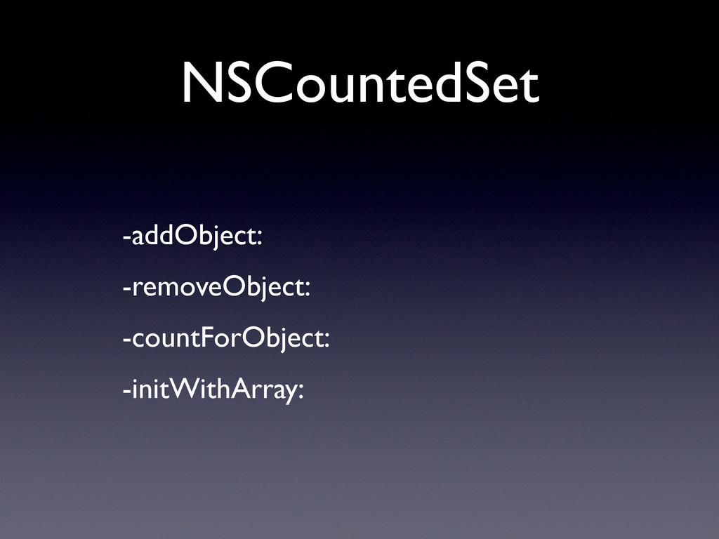 NSCountedSet • -addObject: • -removeObject: • -...