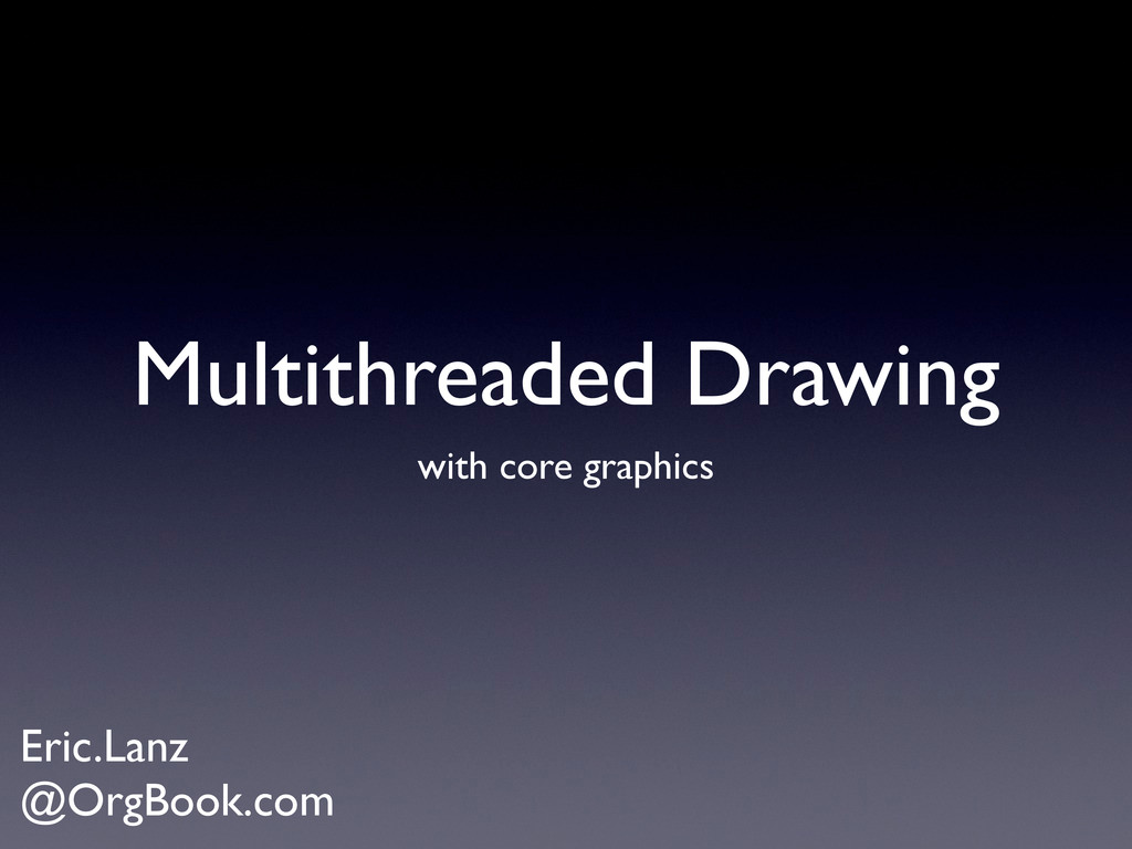 Multithreaded Drawing with core graphics Eric.L...