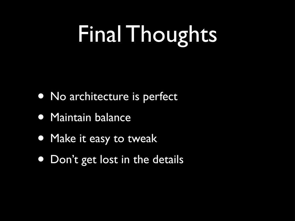 Final Thoughts • No architecture is perfect • M...