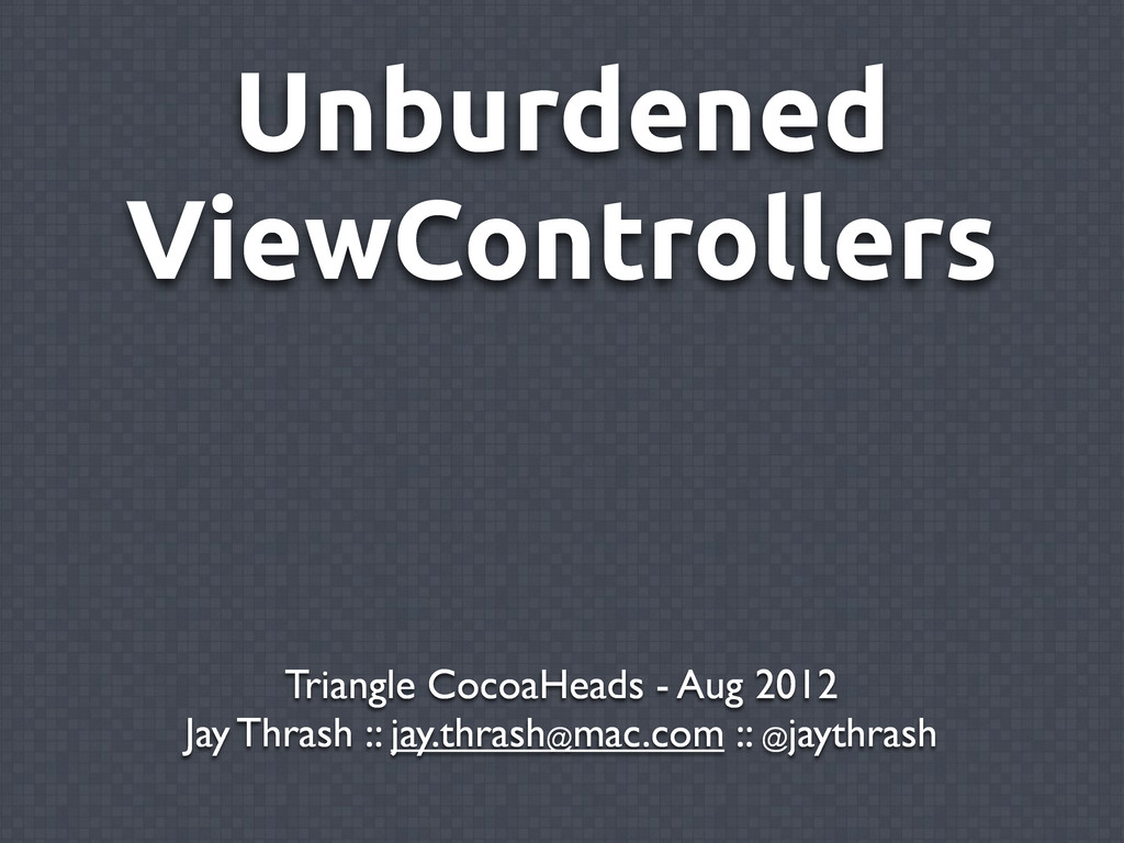 Unburdened ViewControllers Triangle CocoaHeads ...