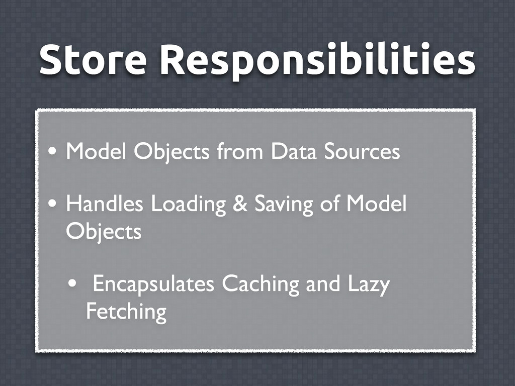 Store Responsibilities • Model Objects from Dat...