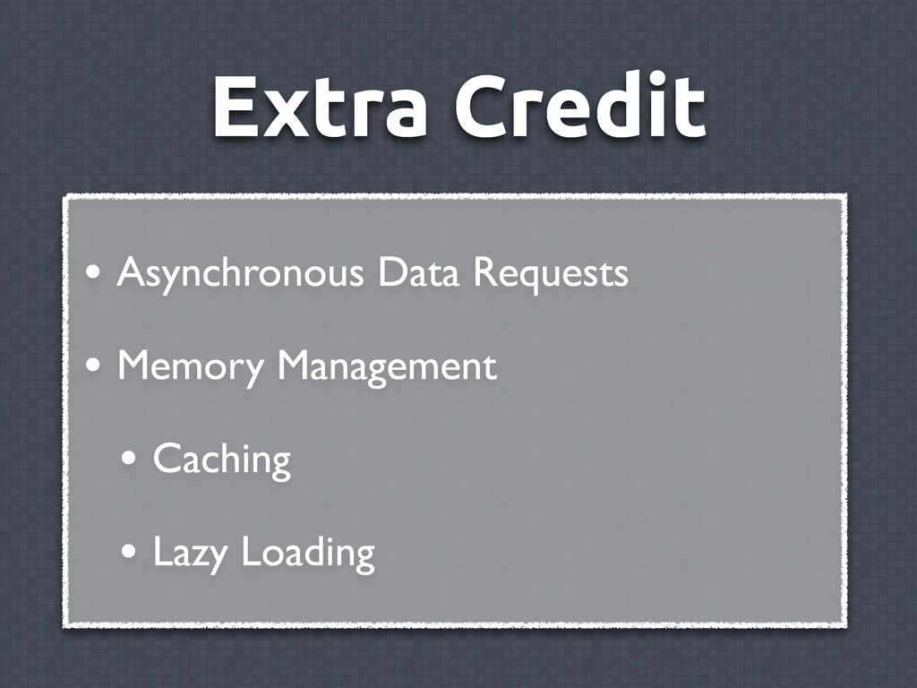 Extra Credit • Asynchronous Data Requests • Mem...