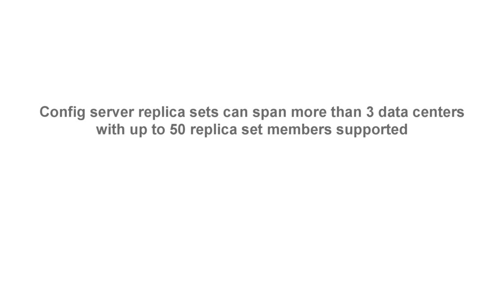 Config server replica sets can span more than 3...