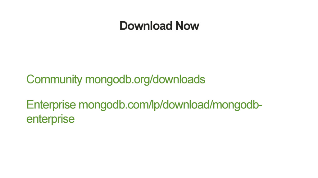 Download Now Community mongodb.org/downloads En...