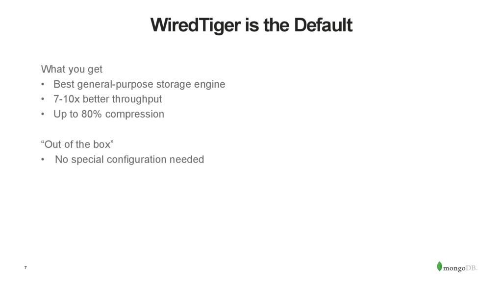 7 WiredTiger is the Default What you get •  Bes...