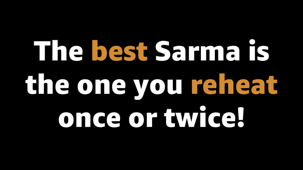 The best Sarma is the one you reheat once or tw...