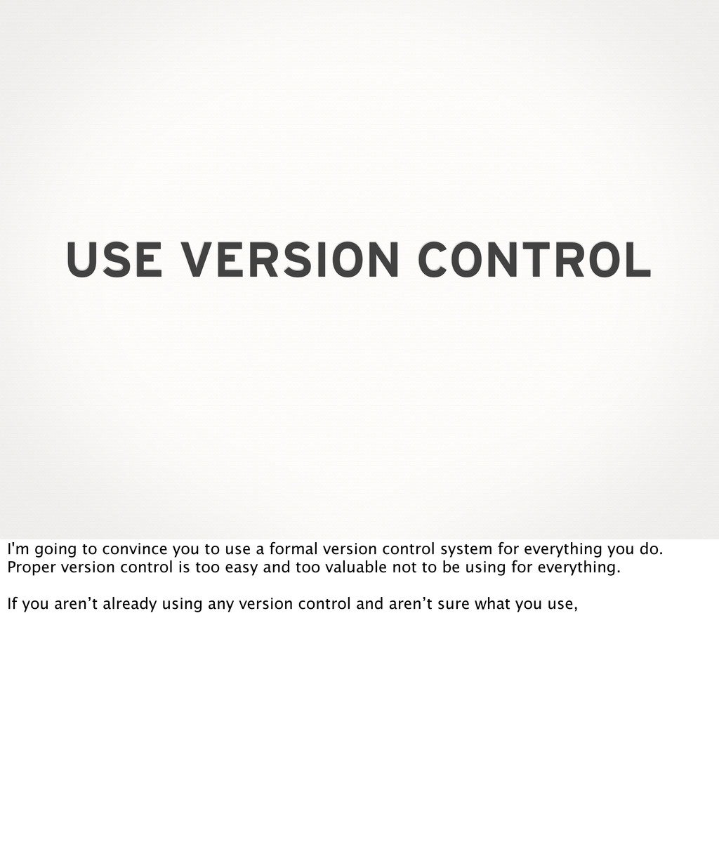 USE VERSION CONTROL I'm going to convince you t...