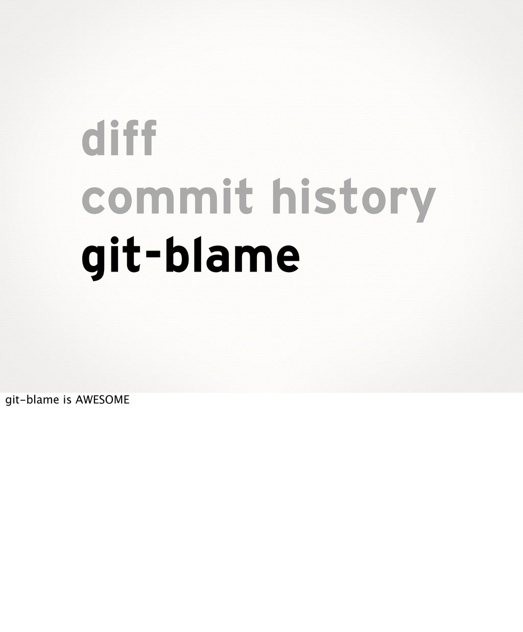 diff commit history git-blame git-blame is AWES...