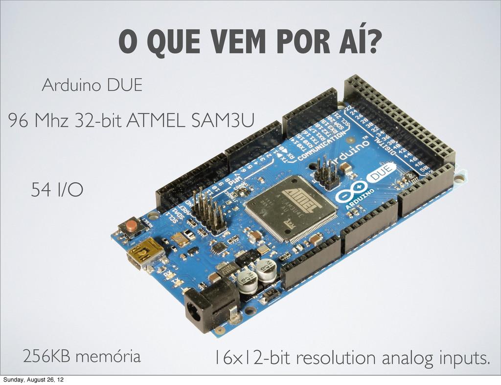 O QUE VEM POR AÍ? Arduino DUE 256KB memória 54 ...