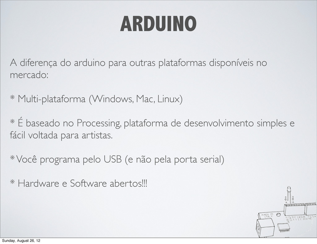 A diferença do arduino para outras plataformas ...