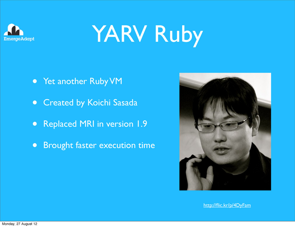 YARV Ruby • Yet another Ruby VM • Created by Ko...