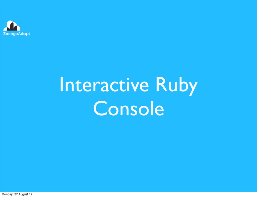 Interactive Ruby Console Monday, 27 August 12