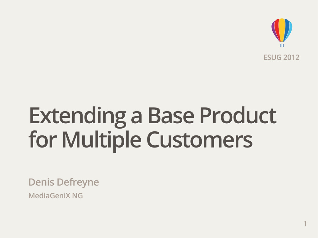 ESUG 2012 Extending a Base Product for Multiple...