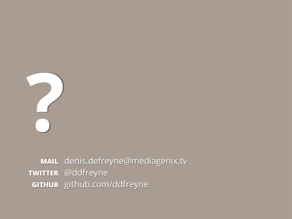 101 ? MAIL denis.defreyne@mediagenix.tv TWITTER...