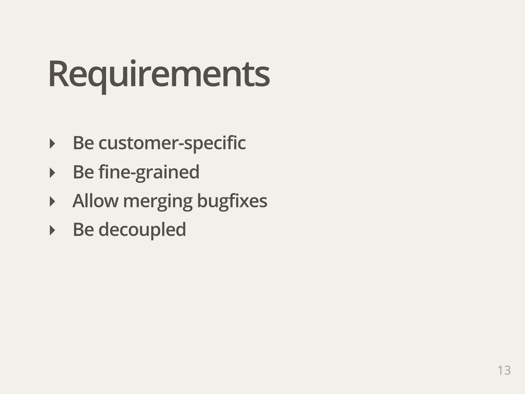 Requirements ‣ Be customer-specific ‣ Be fine-g...