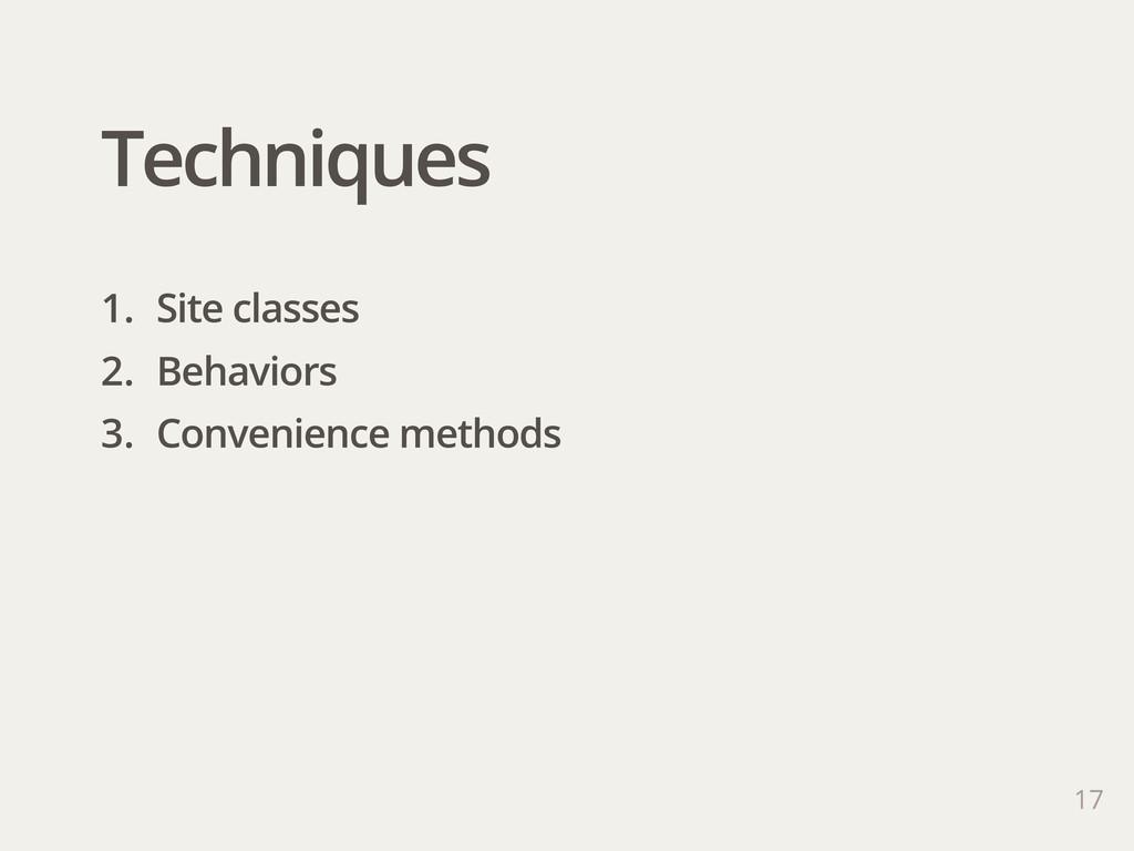 Techniques 17 1. Site classes 2. Behaviors 3. C...