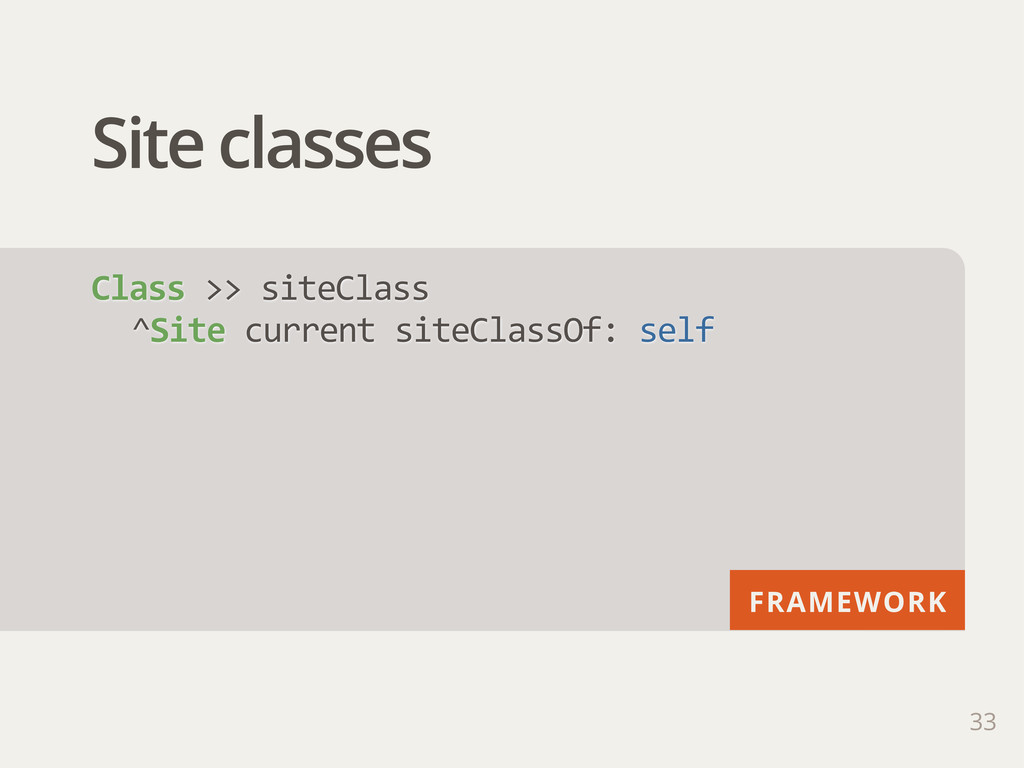 FRAMEWORK Site classes 33 Class >> siteClass ...