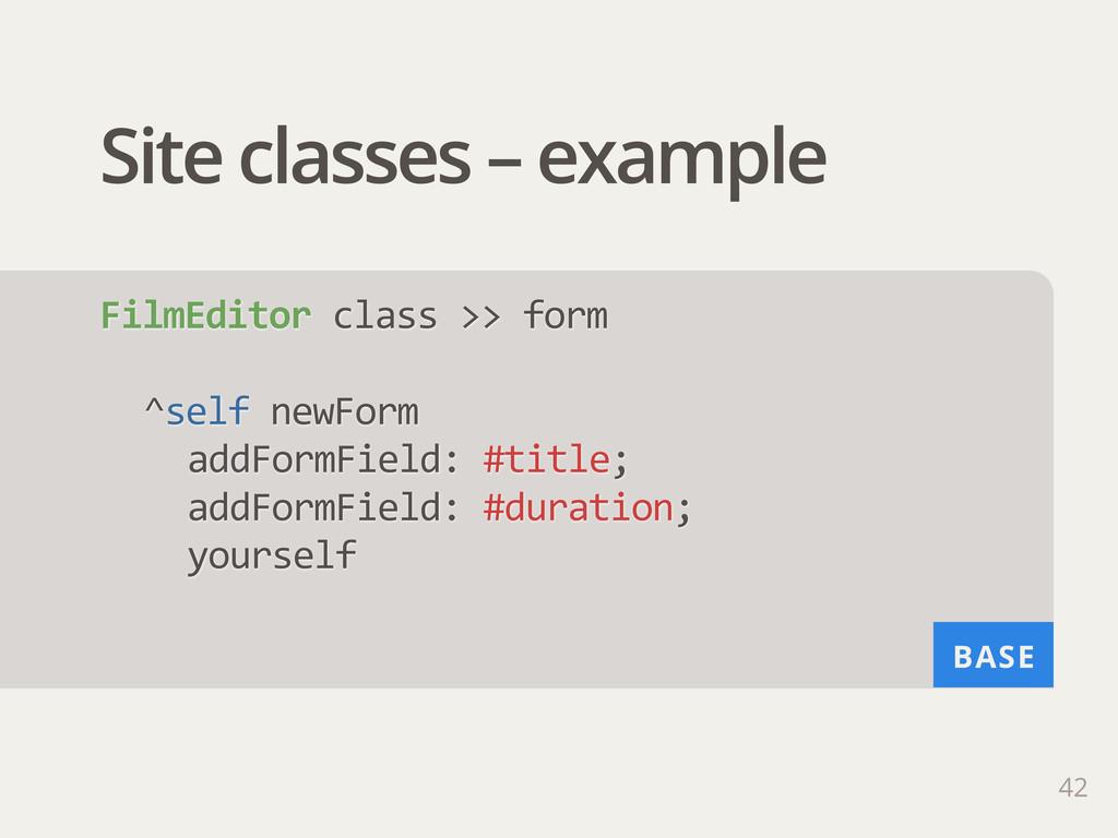 BASE Site classes – example 42 FilmEditor clas...