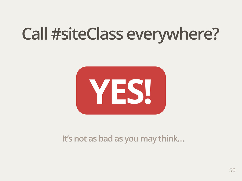 Call #siteClass everywhere? 50 YES! It's not as...
