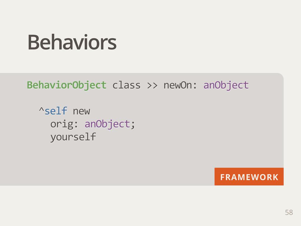 FRAMEWORK Behaviors 58 BehaviorObject class >...