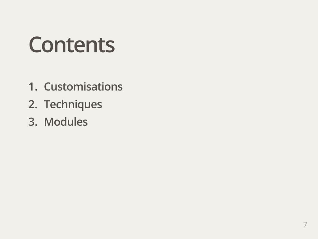 Contents 1. Customisations 2. Techniques 3. Mod...