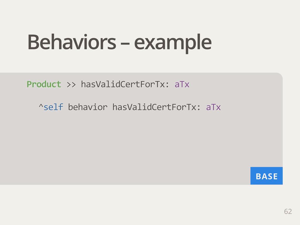 BASE Behaviors – example 62 Product >> hasVal...