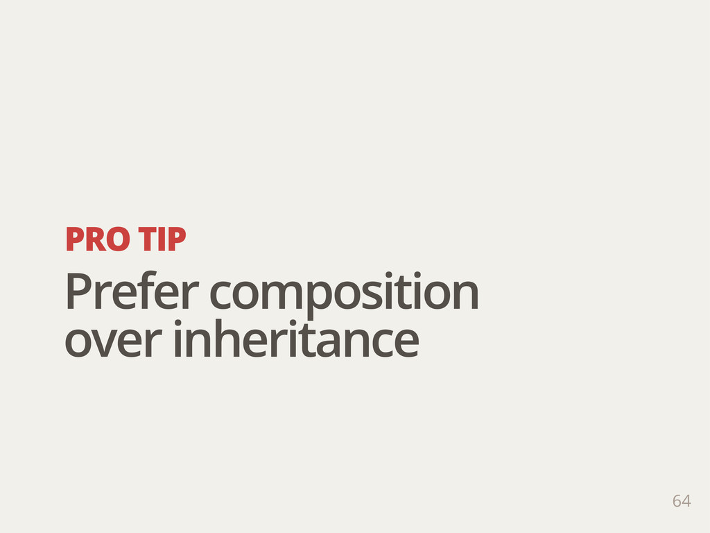 PRO TIP 64 Prefer composition over inheritance