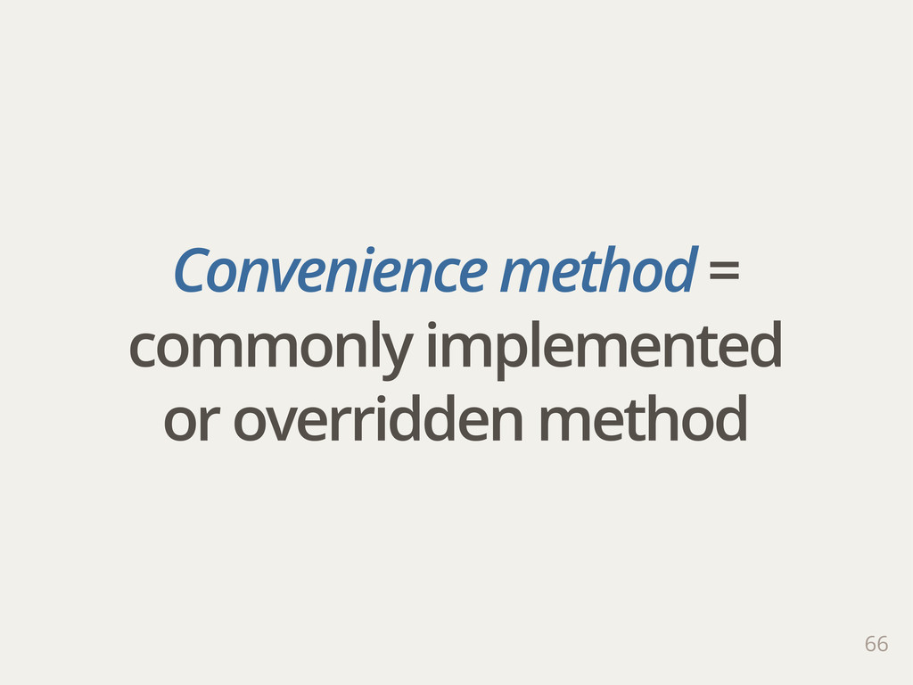Convenience method = commonly implemented or ov...